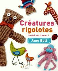 Créatures rigolotes à coudre et tricoter