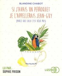 Si j'avais un perroquet je l'appellerais Jean-Guy
